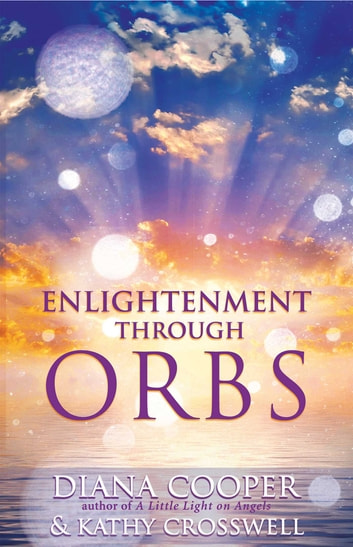 Enlightenment Through Orbs ebook by Diana Cooper,Kathy Crosswell