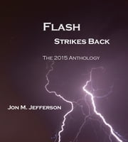 Flash Strikes Back - Quick Bites of Flash, #2 ebook by Jon M. Jefferson