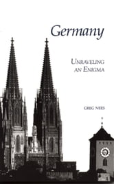 Germany - Unraveling an Enigma ebook by Greg Nees