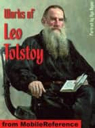 Works Of Leo Tolstoy: (50+ Works) Anna Karenina, War And Peace, Resurrection, Hadji Murad, A Confession, The Death Of Ivan Ilych, The Kreutzer Sonata, The Forged Coupon And Other Stories & More (Mobi Collected Works) ebook by Leo Tolstoy