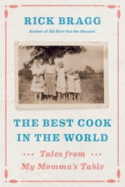 The Best Cook in the World - Tales from My Momma's Table ebook by Rick Bragg