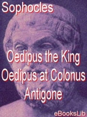 Oedipus the King - Oedipus at Colonus - Antigone ebook by eBooksLib
