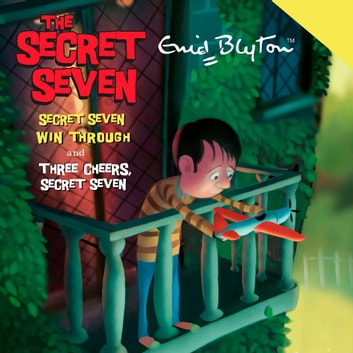 Secret Seven Win Through & Three Cheers Secret Seven audiobook by Enid Blyton
