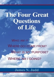 The Four Great Questions of Life ebook by Ms.D.,D.D. James N. Judd