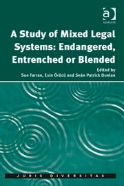 A Study of Mixed Legal Systems: Endangered, Entrenched or Blended ebook by Dr Seán Patrick Donlan,Professor Esin Örücü,Professor Sue Farran,Dr Seán Patrick Donlan,Mr Julian Sidoli del Ceno
