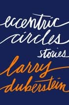 Eccentric Circles - Stories ebook by Larry Duberstein