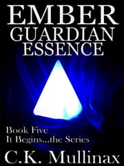 Ember Guardian Essence (Book Five) ebook by C.K. Mullinax