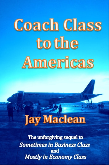 Coach Class to the Americas ebook by Jay Maclean