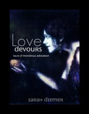 Love Devours: Tales of Monstrous Adoration ebook by Sarah Diemer
