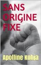 ORIGINE FIXE EPISODES ebook by Apolline KOHJA