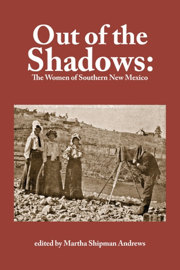 Out of the Shadows: The Women of Southern New Mexico ebook by Martha Shipman Andrews