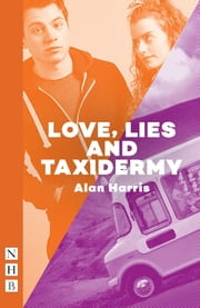 Love, Lies and Taxidermy (NHB Modern Plays) ebook by Alan Harris