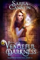 Vengeful Darkness ebook by Sarra Cannon