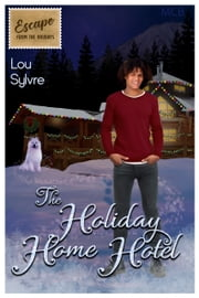 The Holiday Home Hotel - Escape from the Holidays ebook by Lou Sylvre