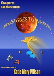 Bob Goes to Mars! ebook by Katie Marie Wilson