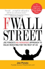 F Wall Street: Joe Ponzio's No-Nonsense Approach to Value Investing for the Rest of Us ebook by Ponzio, Joel