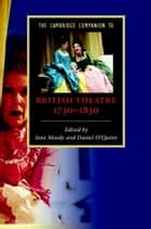 The Cambridge Companion to British Theatre, 1730–1830 ebook by Jane Moody,Daniel O'Quinn