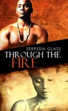 Through the Fire ebook by Seressia Glass