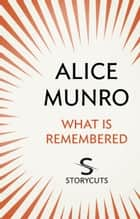 What Is Remembered (Storycuts) ebook by Alice Munro