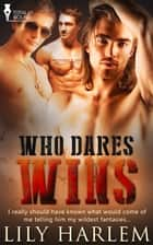 Who Dares Wins ebook by Lily Harlem