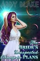 The Bride's Unexpected Change in Plans ebook by Abby Blake