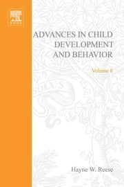 Advances in Child Development and Behavior ebook by Reese, Hayne W.
