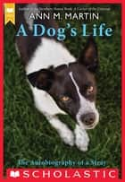A Dog's Life: The Autobiography of a Stray ebook by Ann Martin, Ann M. Martin