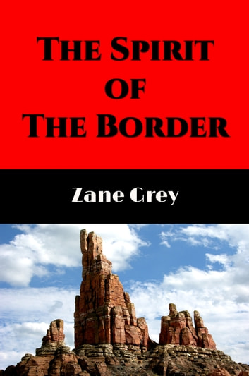 The Spirit Of The Border Illustrated Ebook By Zane Grey