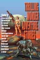 Thrilling Wonder Adventure Stories - A 15 Ebook Boxset ebook by Russ Crossley, Rita Schulz, Charles Eugene Anderson,...