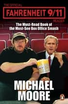 The Official Fahrenheit 9-11 Reader ebook by Michael Moore