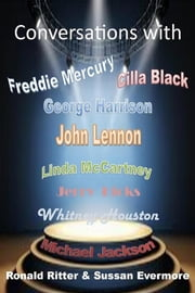 Conversations with Whitney Houston, George Harrison, John Lennon, Linda McCartney, Cilla Black, Freddie Mercury, Robin Williams, Jerry Hicks, Michael Jackson