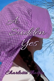 A Sudden Yes ebook by Charlotte Thorpe