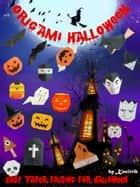 Origami Halloween: Paper Folding the Ghost for Halloween Festival Easy To Do ebook by Kasittik