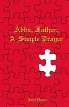 Abba Father; A Simple Prayer ebook by John Poche