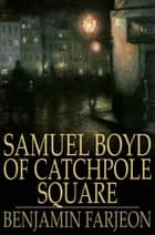 Samuel Boyd of Catchpole Square - A Mystery ebook by Benjamin Farjeon