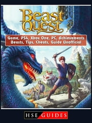 Beast Quest Game, PS4, Xbox One, PC, Achievements, Beasts, Tips, Cheats, Guide Unofficial ebooks by HSE Guides