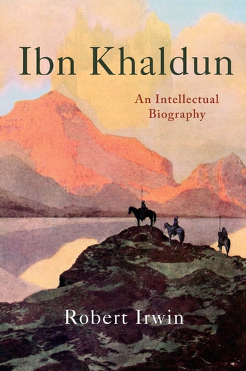 Ibn Khaldun - An Intellectual Biography ebook by Robert Irwin