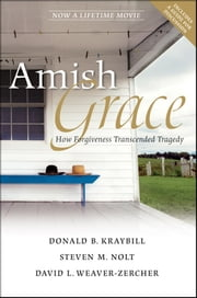 Amish Grace - How Forgiveness Transcended Tragedy ebook by Donald B. Kraybill,Steven M. Nolt,David L. Weaver-Zercher