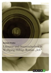 Literatur und Staatssicherheit in Wolfgang Hilbigs Roman 'Ich' ebook by Doreen Friebe