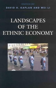 Landscapes of the Ethnic Economy ebook by David H. Kaplan,Christopher A. Airriess,Heike Alberts,Giles A. Barrett,Jock Collins,Felicitas Hillmann,Bessie House,Wei Li,Lucia Lo,David McEvoy,Pierpaolo Mudu,Alex Oberle,James M. Smith,Carlos Gustavo Poggio Teixeira