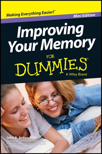 Improving Your Memory For Dummies, Mini Edition ebook by John B. Arden