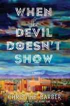 When the Devil Doesn't Show - A Mystery ebook by Christine Barber