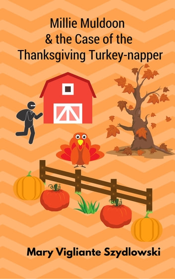 Millie Muldoon & the Case of the Thanksgiving Turkey-napper ebook by Mary Vigliante Szydlowski