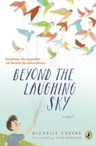 Beyond the Laughing Sky ebook by Michelle Cuevas, Julie Morstad