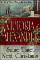 Same Time, Next Christmas ebook by Victoria Alexander