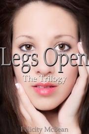 Legs Open - The Trilogy ebook by Felicity McBean