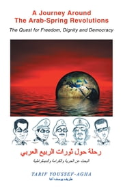 A Journey Around the Arab-Spring Revolutions - The Quest for freedom, dignity and democracy ebook by Tarif Youssef-Agha