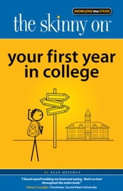 The Skinny on Your First Year in College ebook by Sean Heffron