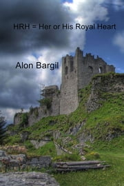 HRH = Her or His Royal Heart ebook by Alon Bargil