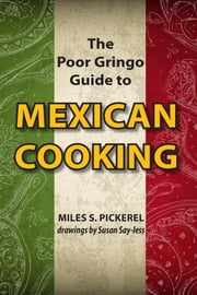 The Poor Gringo Guide to Mexican Cooking ebook by M. S. Pickerel,Susana Say-less